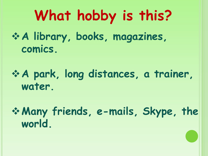 A library, books, magazines, comics. A park, long distances, a trainer, water. Many friends, e-mails, Skype, the world. What hobby is this?