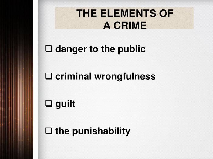 THE ELEMENTS OF A CRIMEdanger to the publiccriminal wrongfulness guilt the punishability