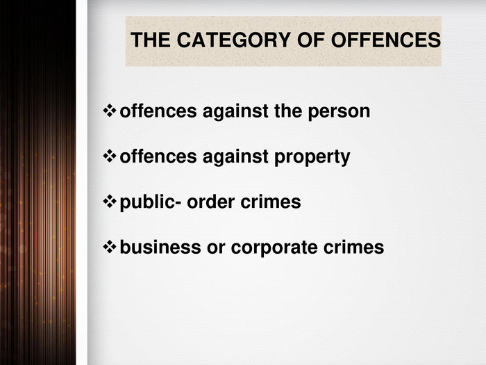 THE CATEGORY OF OFFENCESoffences against the personoffences against propertypublic- order crimesbusiness or corporate crimes
