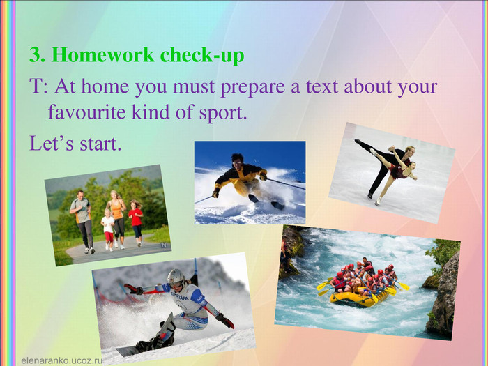 3. Homework check-up T: At home you must prepare a text about your favourite kind of sport.  Let's start.