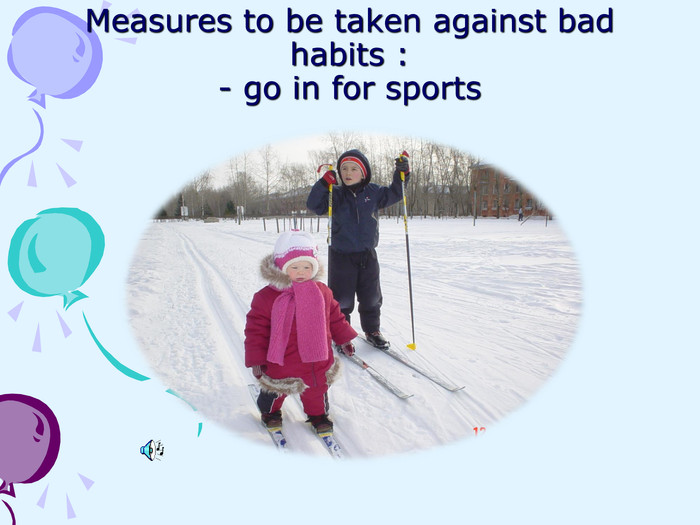 Measures to be taken against bad habits :- go in for sports