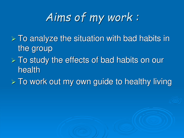 Aims of my work : To analyze the situation with bad habits in the group