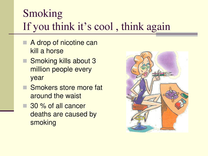 Smoking  If you think it's cool , think again A drop of nicotine can kill a horse