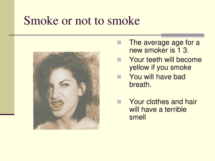 Smoke or not to smoke  The average age for a new smoker is 1 3.