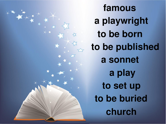famous a playwright to be born to be published a sonnet a play to set up to be buried church