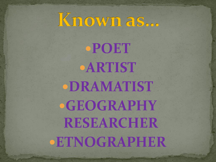 POET ARTIST DRAMATISTGEOGRAPHY RESEARCHERETNOGRAPHERKnown as…