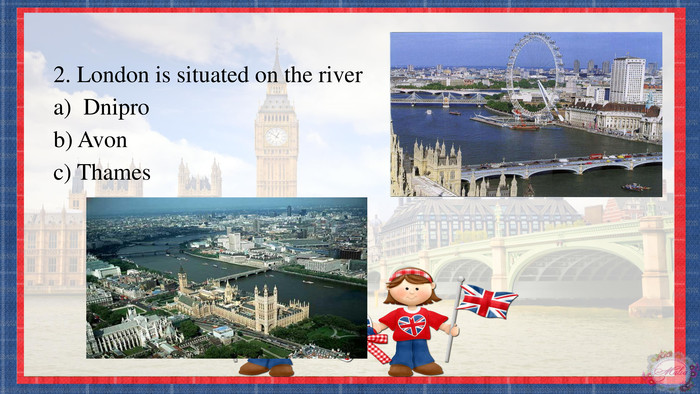 2. London is situated on the rivera) Dniprob) Avon c) Thames