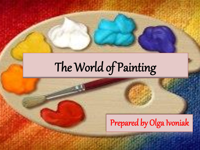 The World of Painting. Prepared by Olga Ivoniak