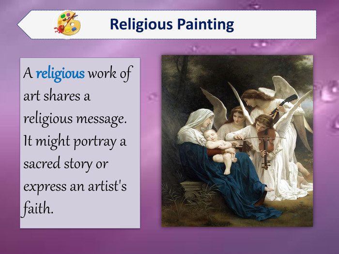 A religious work of art shares a religious message. It might portray a sacred story or express an artist's faith.