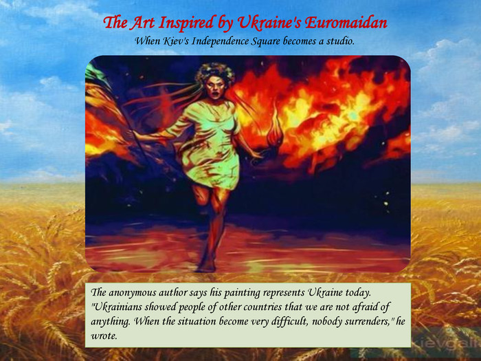 The Art Inspired by Ukraine's Euromaidan. When Kiev's Independence Square becomes a studio. The anonymous author says his painting represents Ukraine today.