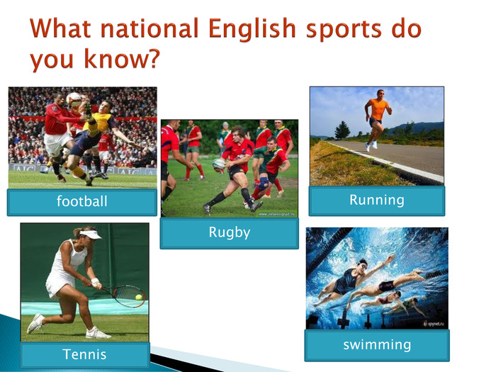 What national English sports do you know?football. Rugby. Runningswimming. Tennis