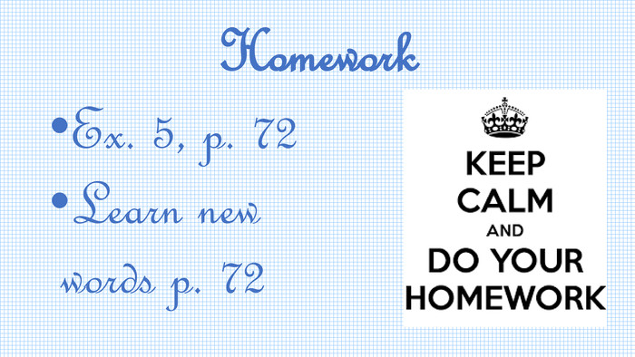 Homework. Ex. 5, p. 72 Learn new words p. 72