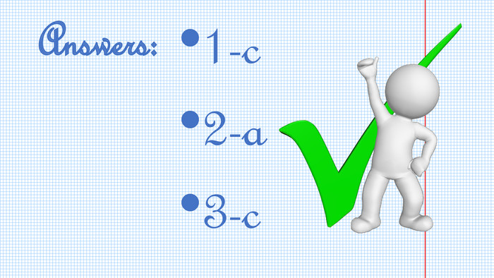Answers:1-c2-a3-c