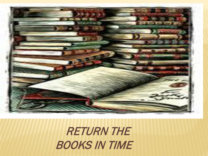 RETURN THE BOOKS IN TIME
