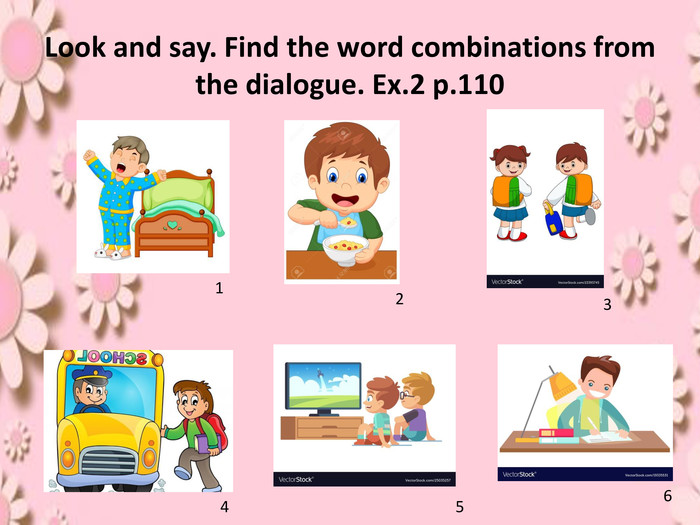 Look and say. Find the word combinations from the dialogue. Ex.2 p.110123456