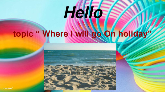 "Hellotopic "" Where I will go On holiday"""