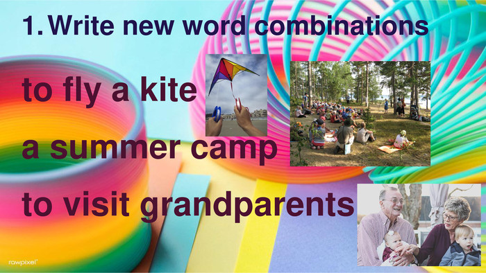 Write new word combinationsto fly a kitea summer campto visit grandparents
