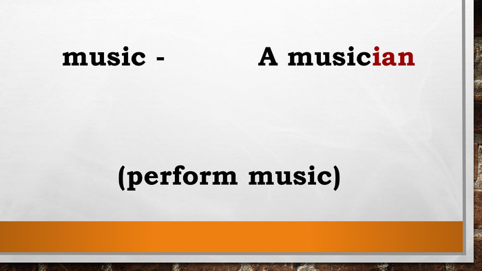 music - A musician(perform music)