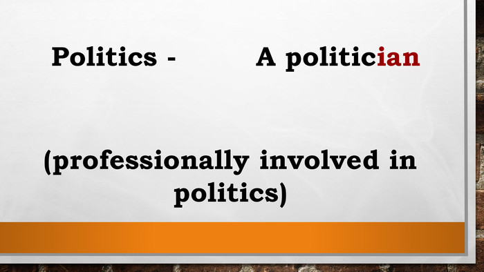 Politics - A politician(professionally involved in politics)