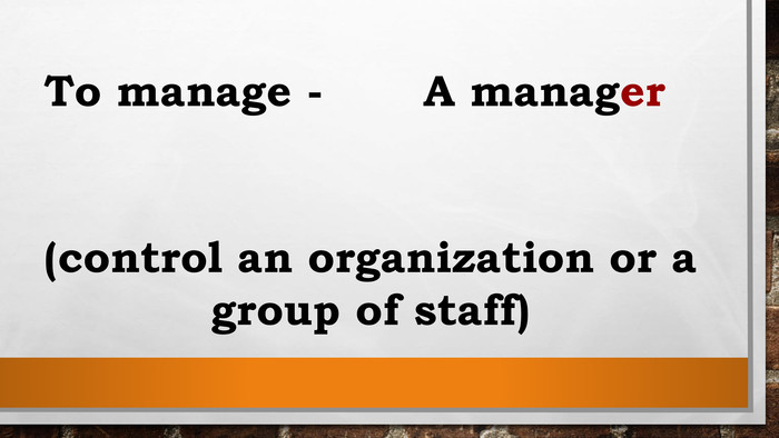 To manage - A manager(control an organization or a group of staff)