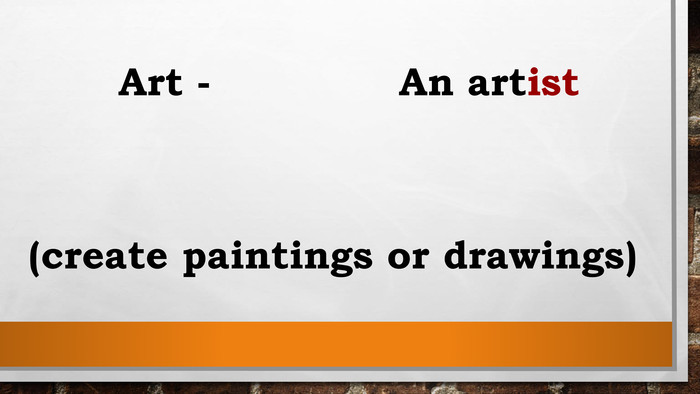 Art - An artist(create paintings or drawings)