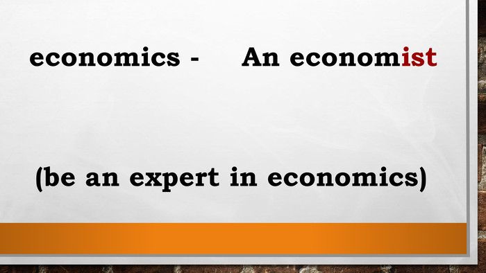 economics - An economist(be an expert in economics)