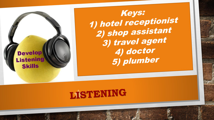 LISTENINGKeys:1) hotel receptionist2) shop assistant3) travel agent4) doctor5) plumber