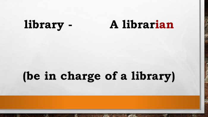 library - A librarian (be in charge of a library)