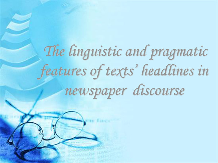 The linguistic and pragmatic features of texts' headlines in newspaper  discourse