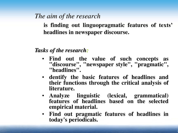 The aim of the research        is finding out linguopragmatic features of texts' headlines in newspaper discourse.  Find out the value of such concepts as