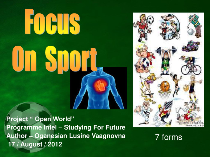 "Project "" Open World"" Programme Intel – Studying For Future Author – Oganesian Lusine Vaagnovna  17 / August / 2012                            7 forms"
