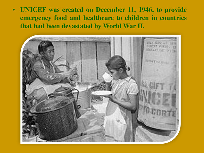 UNICEF was created on December 11, 1946, to provide emergency food and healthcare to children in countries that had been devastated by World War II.