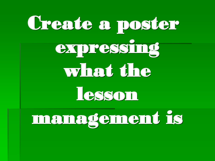 Create a poster expressing what the lesson management is