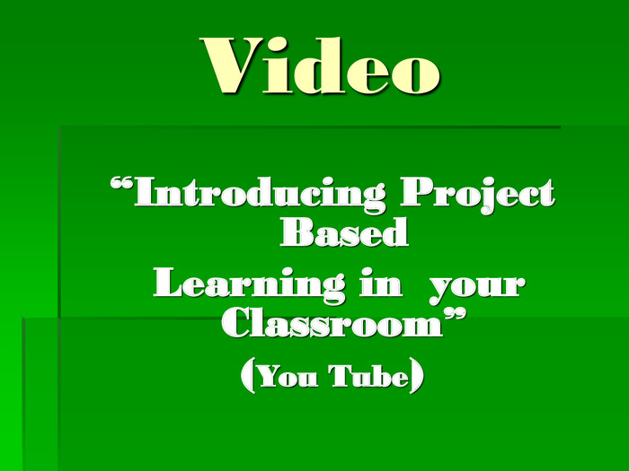 "Video  ""Introducing Project Based  Learning in  your Classroom"" (You Tube)"