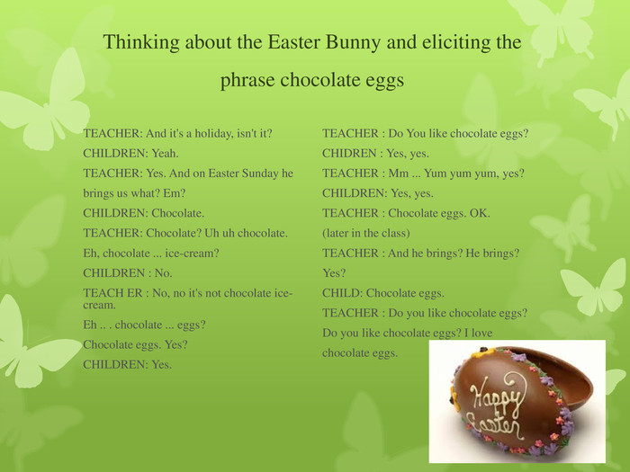 Thinking about the Easter Bunny and eliciting the phrase chocolate eggs
