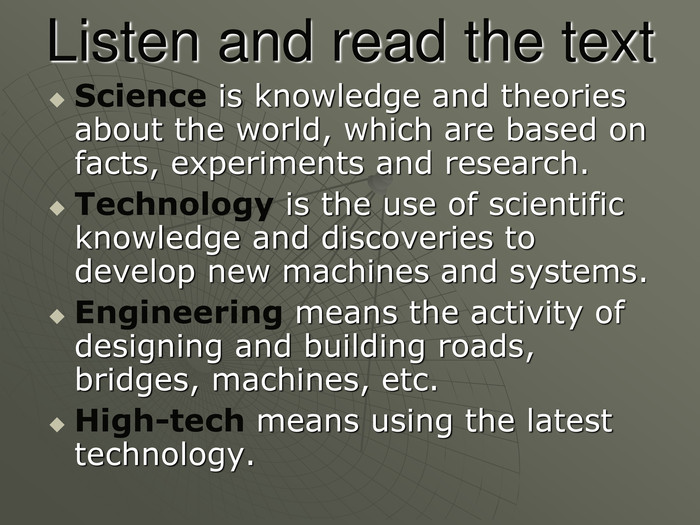 Listen and read the text Science is knowledge and theories about the world, which are based on facts, experiments and research.