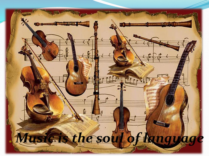 . Music is the soul of language
