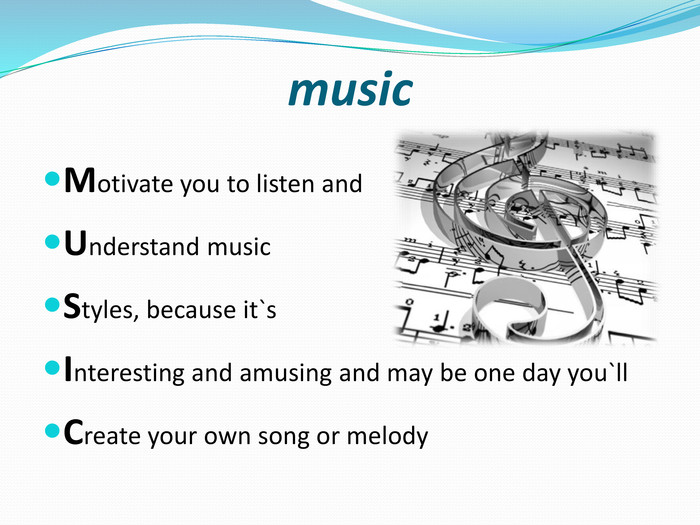 music. Motivate you to listen and Understand music Styles, because it`s. Interesting and amusing and may be one day you`ll. Create your own song or melody