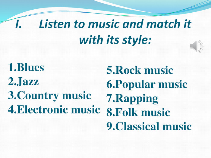 Listen to music and match it with its style: Blues Jazz. Country music. Electronic music Rock music Popular music Rapping Folk music Classical music