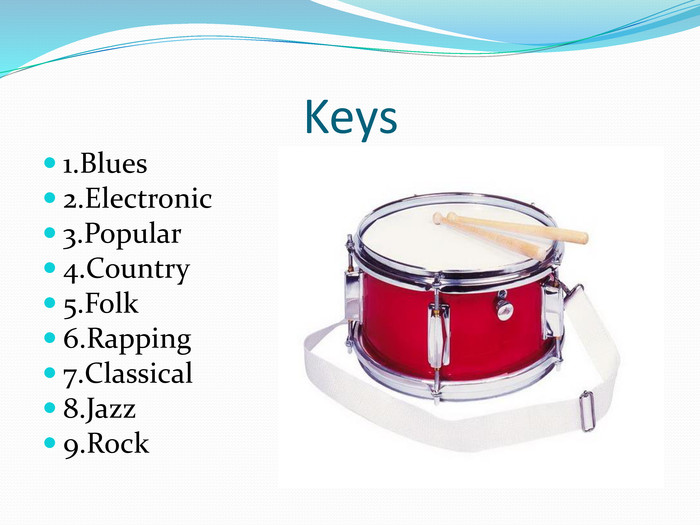 Keys1. Blues2. Electronic3. Popular4. Country5. Folk6. Rapping7. Classical8. Jazz9. Rock