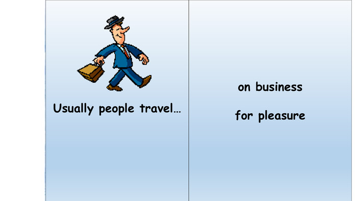 Usually people travel…on businessfor pleasure