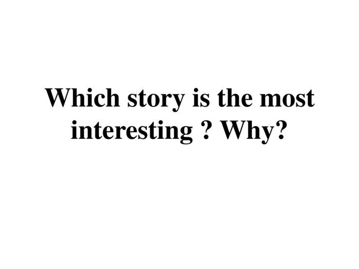Which story is the most interesting ? Why?