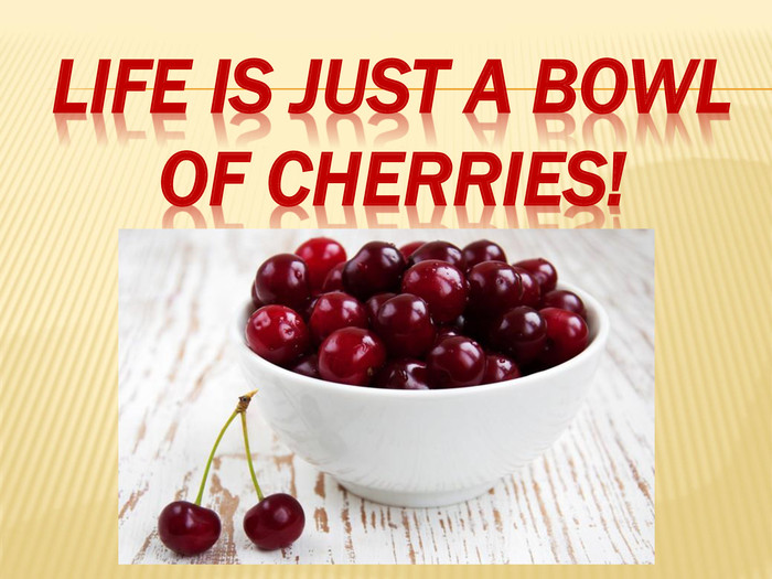 Life is just a bowl of cherries!style.colorfillcolorfill.type