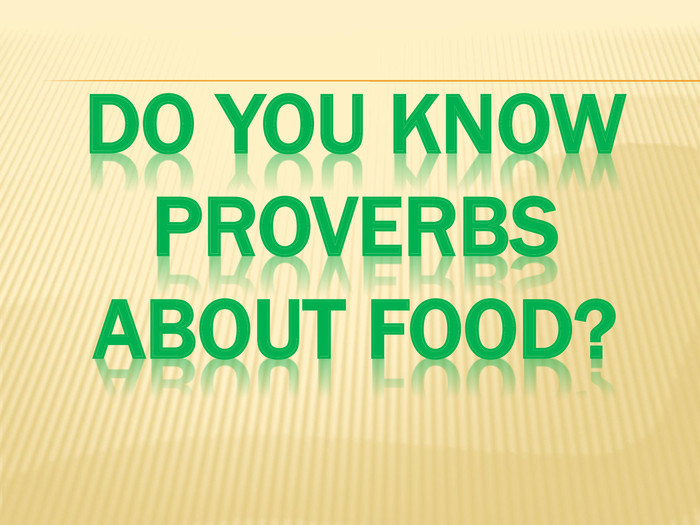Do you know proverbs about food?