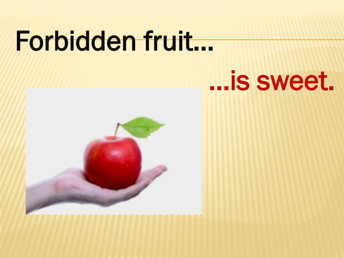 Forbidden fruit……is sweet.style.colorfillcolorfill.type