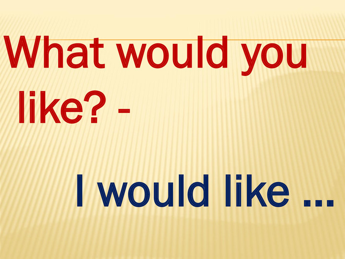 What would you like? - I would like …style.colorfillcolorfill.typestyle.colorfillcolorfill.type