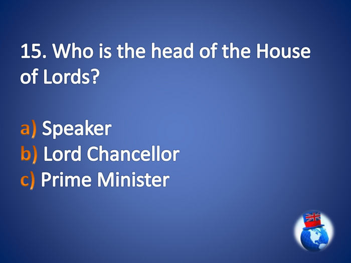 15. Who is the head of the House of Lords?a) Speaker b) Lord Chancellor c) Prime Minister