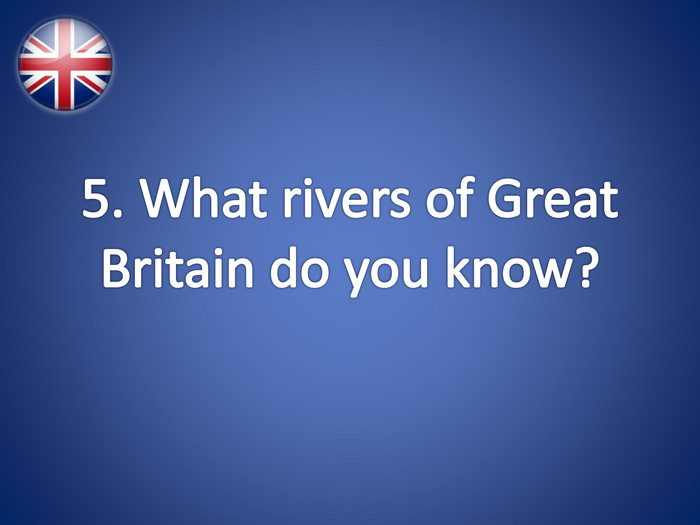 5. What rivers of Great Britain do you know?