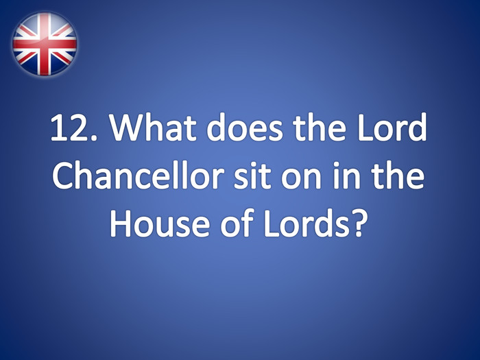 12. What does the Lord Chancellor sit on in the House of Lords?