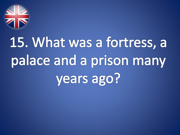 15. What was a fortress, a palace and a prison many years ago?